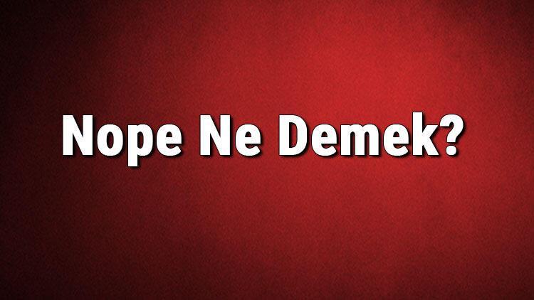 Nope Ne Demek? Nope Kelimesinin Türkçe Anlamı Nedir? - Son Dakika Haberleri  İnternet