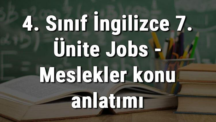 4. Sınıf İngilizce 7. Ünite Jobs - Meslekler konu anlatımı