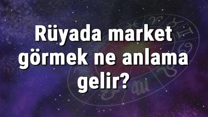 Rüyada market görmek ne anlama gelir? Rüyada market açmak ve markete gitmek tabiri