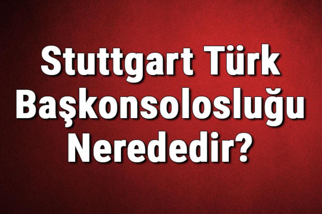 Stuttgart Türk Başkonsolosluğu Nerededir? Konsolosluk İletişim Bilgileri, Adresi, Telefon Numarası Ve Çalışma Saatleri