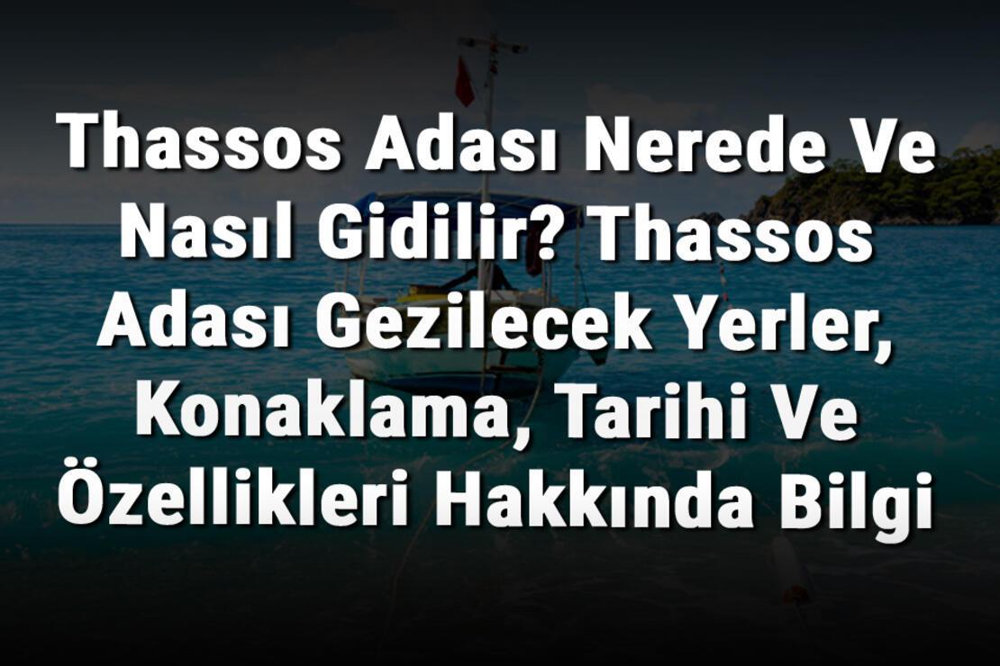 Thassos Adası Nerede Ve Nasıl Gidilir? Thassos Adası Gezilecek Yerler, Konaklama, Tarihi Ve Özellikleri Hakkında Bilgi