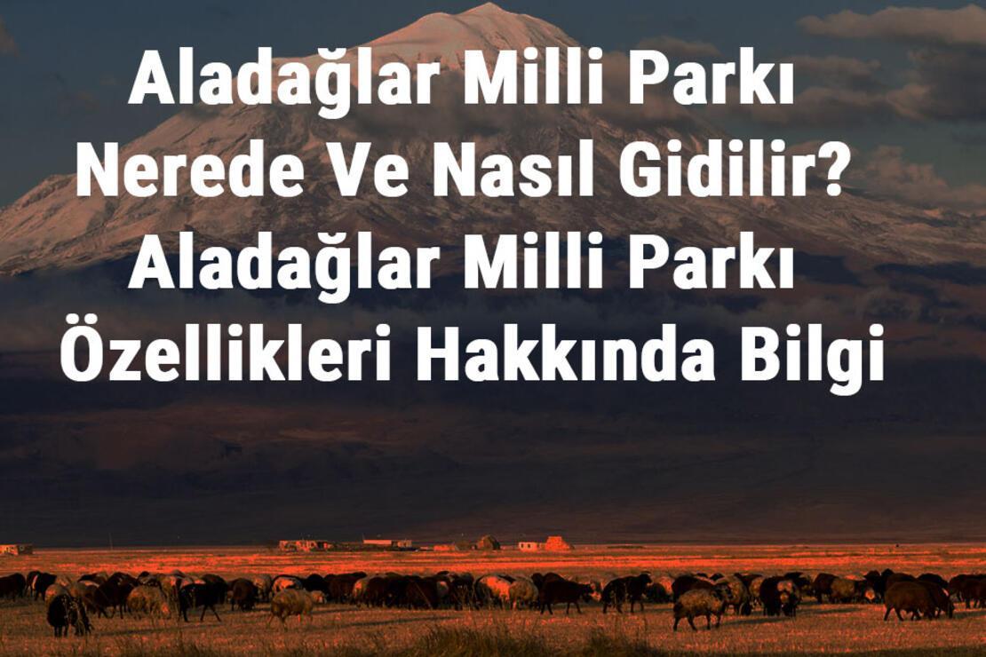 Aladağlar Milli Parkı Nerede Ve Nasıl Gidilir? Aladağlar Milli Parkı Konaklama, Kamp, Giriş Ücreti Ve Özellikleri Hakkında Bilgi