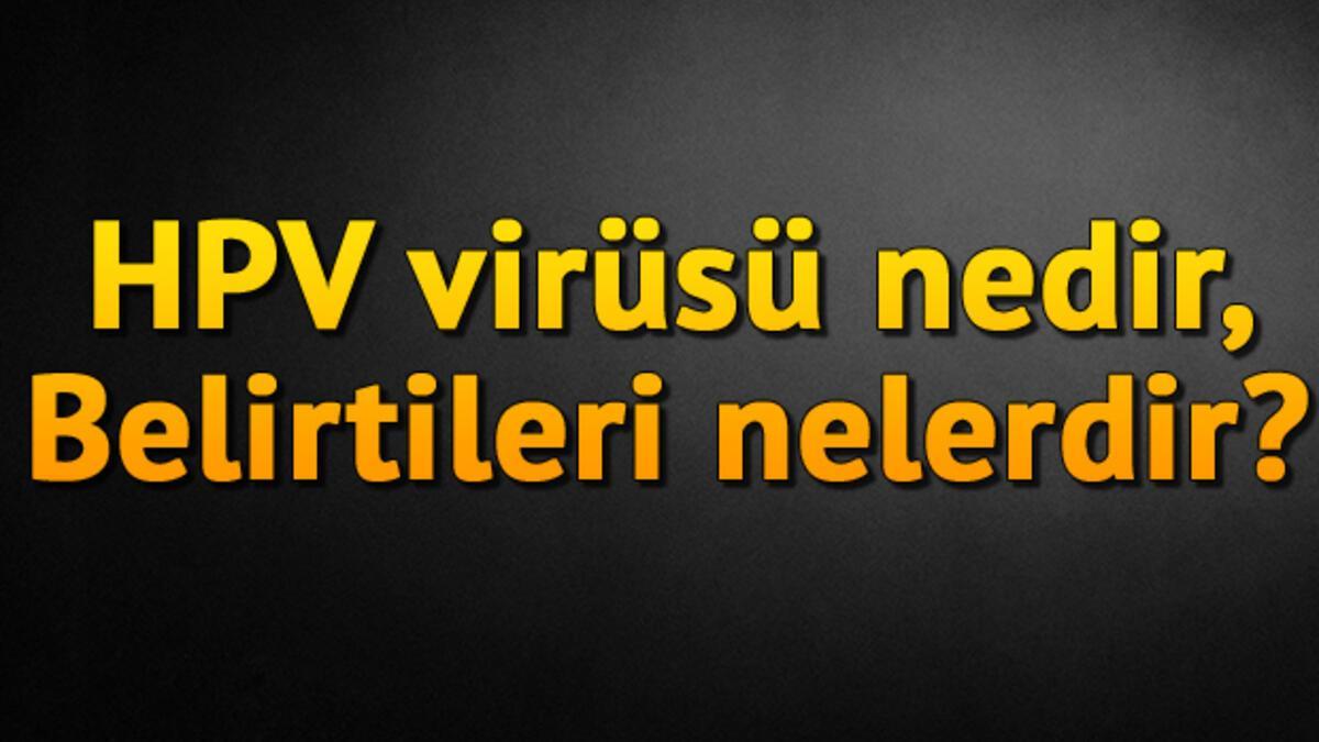hpv vírus nedir belirtileri nelerdir)