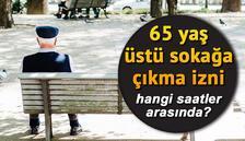 65 yaş üstü sokağa çıkma izni ne zaman hangi saatler arasında? 65 yaş üstü sokağa çıkma izni detayları ve iznin başladığı saat