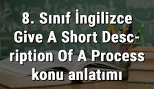8. Sınıf İngilizce Give A Short Description Of A Process (Bir Tarifi İşlem Basamaklarına Göre Anlatma) konu anlatımı