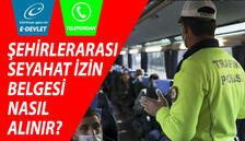 Şehirler arası seyahat izni nasıl alınır? Seyahat izin belgesi E-Devlet ve telefonla alma işlemi