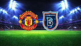 Manchester United Başakşehir maçı hangi kanalda