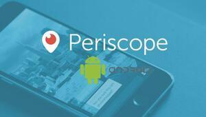 Periscope iPhonedan sonra şimdi de Androidde