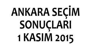 Ankara seçim sonuçları 1 Kasım 2015 | Başkentte kim kazandı