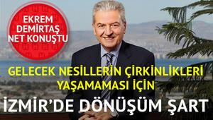 İTO Başkanı Demirtaş, Bu kadar kötü kullanılan İzmirde kentsel dönüşüm kaçınılmaz