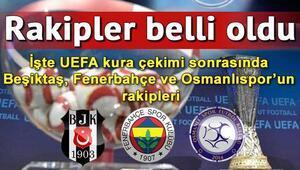 UEFAda rakipler belli oldu.. İşte Beşiktaş, Fenerbahçe ve Osmanlısporun rakipleri