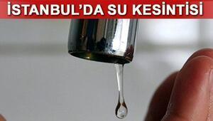 İstanbulda su kesintisi 9 ilçede gerçekleşecek