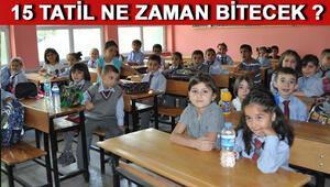 15 tatil ne zaman bitecek Okullar ne zaman açılacak