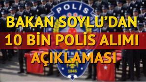 10 bin polis alımı başvuruları nasıl yapılacak İçişleri Bakanı Süleyman Soyludan polis alımı açıklaması