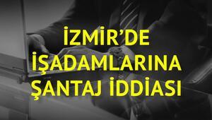 İzmir'de işadamlarına büyük şantaj iddiası
