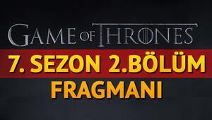 Game Of Thrones 7. sezon 2. bölüm ne zaman yayınlanacak Fragman yayınlandı