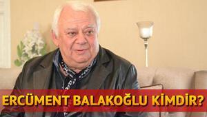 Ercüment Balakoğlu kimdir, kaç yaşındadır