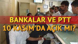 10 Kasımda bankalar ve PTTler açık olacak mı İşte 10 Kasım çalışma takvimi