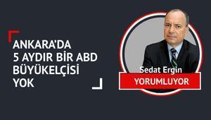 Ankara'da 5 aydır bir ABD büyükelçisi yok