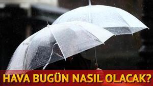 Hava bugün nasıl olacak İstanbul ve Türkiye geneli hava durumu