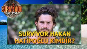 Survivor Hakan Hatipoğlu kimdir Kaç yaşındadır