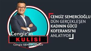 Cengiz Semercioğlu dün gerçekleşen Kadının Gücü Konferansını anlatıyor