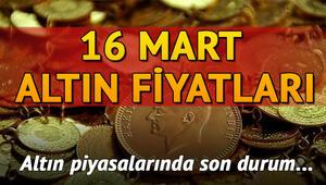 Altın fiyatları ne kadar oldu 16 Mart çeyrek ve gram altın fiyatları