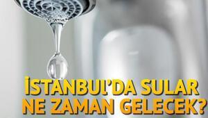 İstanbulda su kesintileri devam ediyor Sular ne zaman gelecek