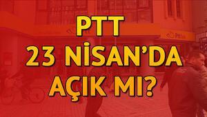 PTT 23 Nisanda açık mı