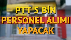 PTT 5 bin personel alımı başvurusu ne zaman yapılacak