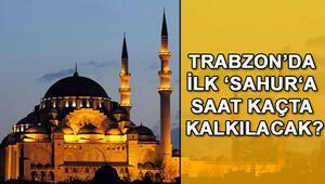 Trabzonda ilk sahura saat kaçta kalkılacak İşte Trabzon sahur ve iftar vakitleri (Ramazan 2018)