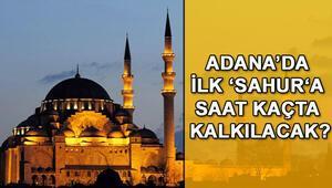 Adanada ilk sahura saat kaçta kalkılacak.. İşte Adana Ramazan 2018 imsakiyesi