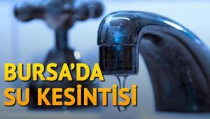 Bursa'da 9 ve 10 Mayıs'ta su kesintisi yaşanacak