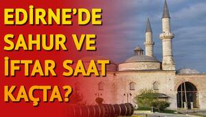 Edirnede ilk sahura saat kaçta kalkılacak İl il sahur ve iftar vakitleri