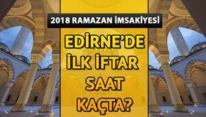 Edirne'de ilk iftar saat kaçta 2018 Edirne iftar saatleri