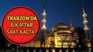 Trabzon'da ilk iftar saat kaçta 2018 Trabzon Ramazan imsakiyesi