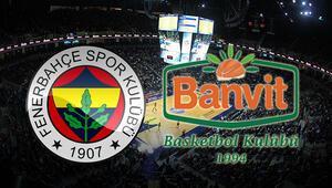 Fenerbahçe Doğuş Banvit maçı bu akşam saat kaçta hangi kanalda canlı olarak yayınlanacak