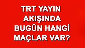 TRT yayın akışında bugün hangi maçlar var TRT canlı izle