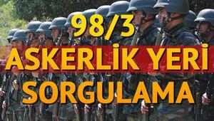 98/3 askerlik yerleri belli oldu mu Askerlik yeri sorgulama sayfası