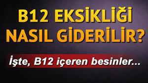 B12 hangi besinlerde bulunur B12 eksikliği nasıl anlaşılır