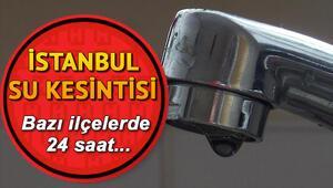 Sular ne zaman gelecek İşte İstanbulda su kesintisi yaşayacak olan ilçeler