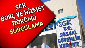 SGK borç sorgulama nasıl yapılır SGK hizmet dökümü