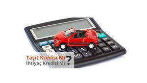 Araba alırken hangisi: Taşıt kredisi mi ihtiyaç kredisi mi