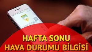 Hafta sonu hava nasıl olacak İstanbul Ankara İzmir hava durumu