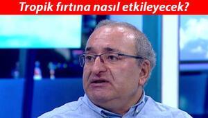 Son dakika: Prof. Dr. Mikdat Kadıoğlu anlattı... Tropik fırtınadan etkilenecek şehirlerde yaşayanlar ne yapmalı