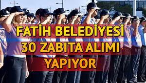 Fatih Belediyesi 30 zabıta memuru alımı yapıyor