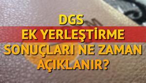 DGS ek tercih sonuçları ne zaman açıklanacak