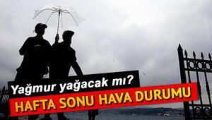 İstanbulda hafta sonu hava nasıl olacak İşte il il Meteoroloji hava durumu tahmini