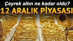 Altın fiyatları gün sonunda ne kadar oldu 12 Aralık çeyrek altın ve gram altın fiyatlarında son durum