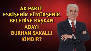 AK Parti Eskişehir Büyükşehir Belediye Başkan adayı Burhan Sakallı kimdir